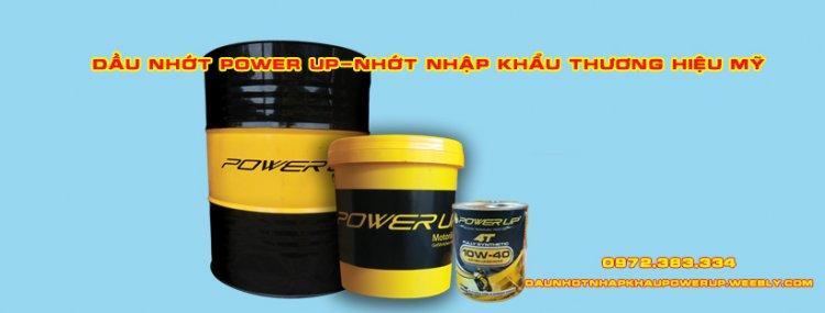 power-up-dau-nhot-nhap-khau-my-tai-ho-chi-minh.